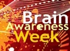 National Brain Awareness Week - 10th to 15th March 2014