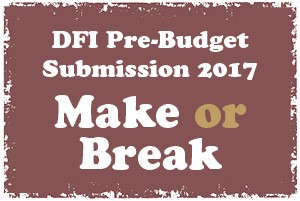 DFI Pre-Budget Submission 2017 - Make or Break
