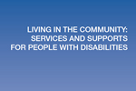 "Launch of Research: ""Living in the Community: Services and Supports for People with Disabilities."""